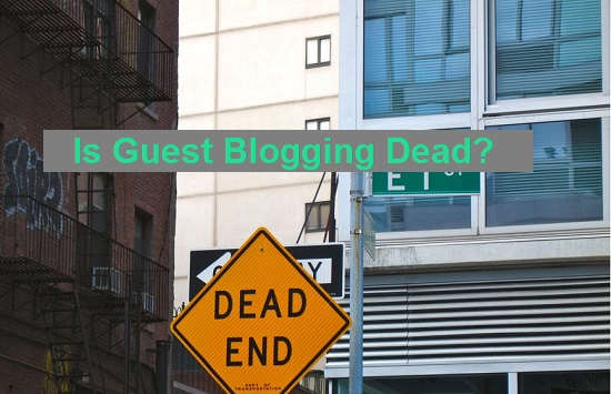 Is Guest Blogging Dead