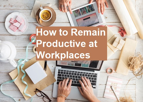 remain productive at work place