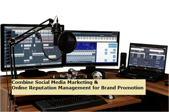 Combine Social Media Marketing & Online Reputation Management for Brand Promotion