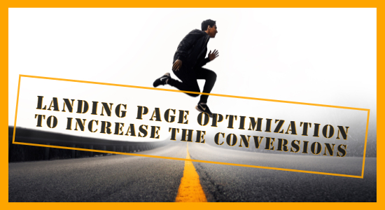 Landing Page Optimization to Increase the Conversions & Build the Brand