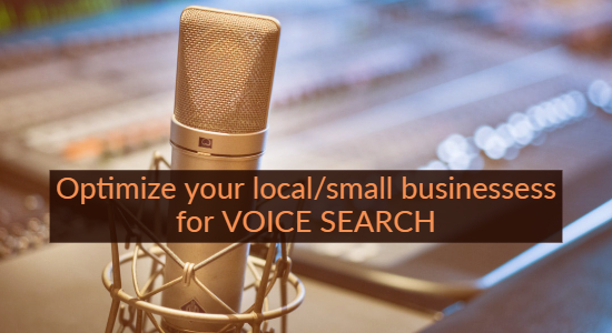 Optimize your local and small businesses for VOICE SEARCH