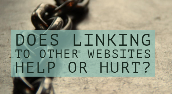 Does Linking Out to Other Websites Help or Hurt