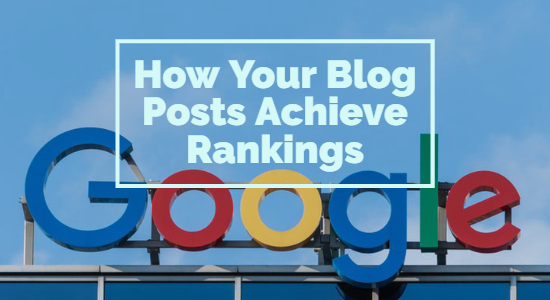 Help Your Blog Posts Achieve Rankings on Google