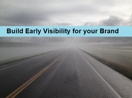 build early visibility for your brand