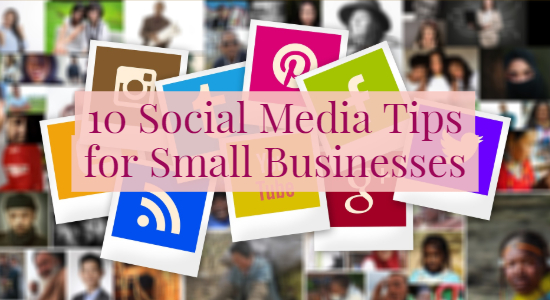 10 Social Media Tips for Small Businesses