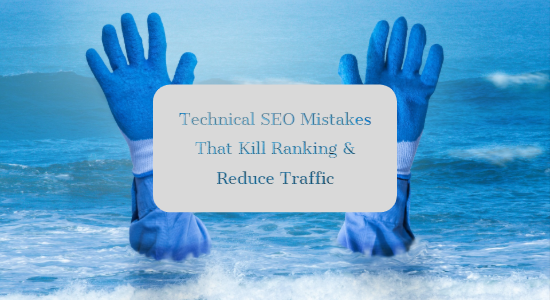 Technical SEO Mistakes That Kill Ranking & Reduce Traffic